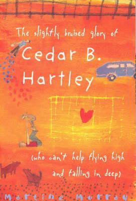Slightly Bruised Glory of Cedar B. Hartley by Martine Murray