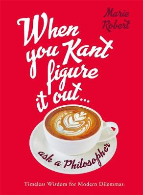 When You Kant Figure It Out, Ask A Philosopher book