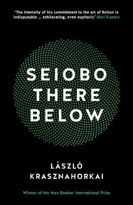 Seiobo There Below by Laszlo Krasznahorkai