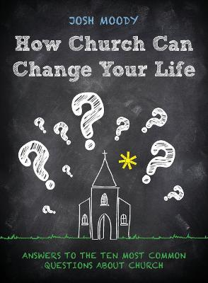 How Church Can Change Your Life by Josh Moody