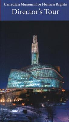 Canadian Museum for Human Rights, Winnipeg: Director's Tour by John Young
