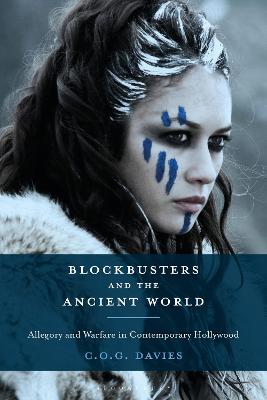 Blockbusters and the Ancient World: Allegory and Warfare in Contemporary Hollywood by Chris Davies