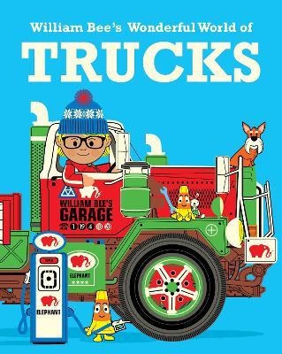 William Bee's Wonderful World of Trucks by William Bee