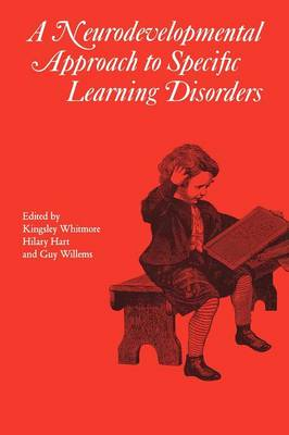 A Neurodevelopmental Approach to Specific Learning Disorders by Kingsley Whitmore