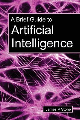 A Brief Guide to Artificial Intelligence by James V Stone