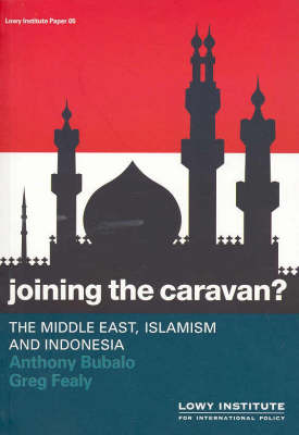 Joining the Caravan?: The Middle East, Islamism and Indonesia by Greg Fealy