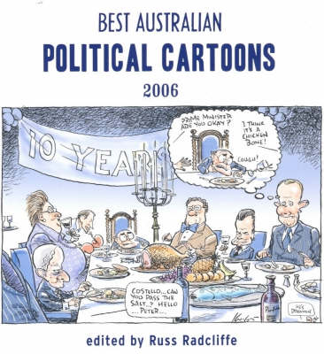 Best Australian Political Cartoons 2006 by Russ Radcliffe