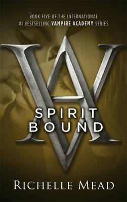 Spirit Bound: Vampire Academy Volume 5 by Richelle Mead
