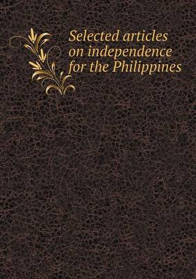 Selected Articles on Independence for the Philippines by Emma Louise Teich