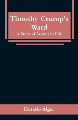 Timothy Crump's Ward: A Story of American Life by Horatio Alger