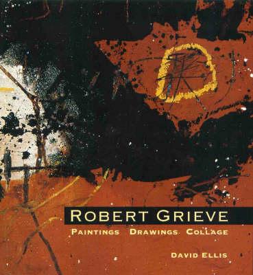 Robert Grieve: Paintings, Drawings and Collage by David Ellis