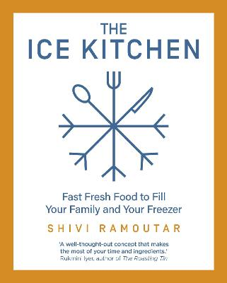 The Ice Kitchen: Fast Fresh Food to Fill Your Family and Your Freezer book
