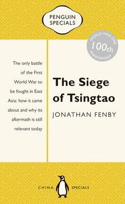 Siege of Tsingtao: The only battle of the First World War tobe fought in East Asia: how it came about and why its after by Jonathan Fenby