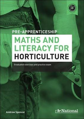 A+ Pre-apprenticeship Maths and Literacy for Horticulture by Andrew Spencer