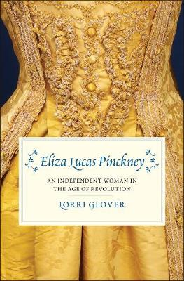 Eliza Lucas Pinckney: An Independent Woman in the Age of Revolution book
