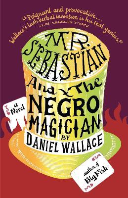 Mr.Sebastian And The Negro Magician by Daniel Wallace