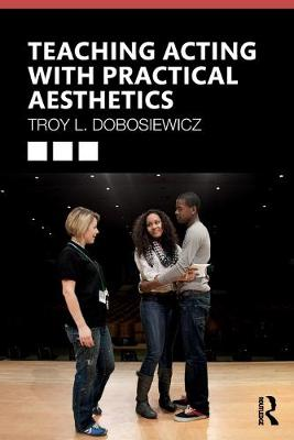 Teaching Acting with Practical Aesthetics by Troy Dobosiewicz