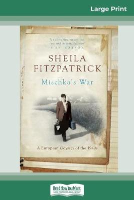Mischka's War: A European Odyssey of the 1940s (16pt Large Print Edition) by Sheila Fitzpatrick