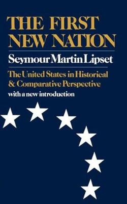 The First New Nation by Seymour Martin Lipset