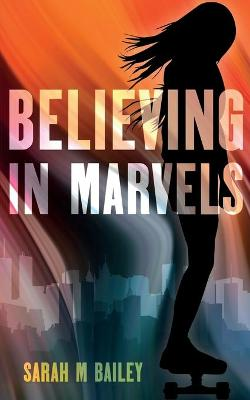 Believing In Marvels by Sarah M Bailey
