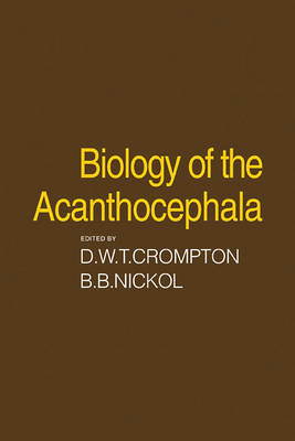 Biology of the Acanthocephala by D.W.T. Crompton