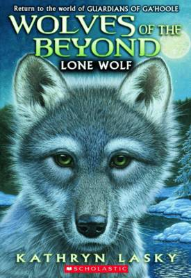 Wolves of the Beyond: #1 Lone Wolf by Kathryn Lasky