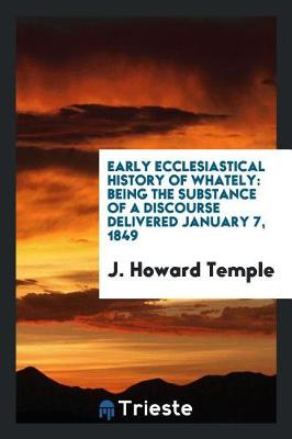 Early Ecclesiastical History of Whately by J Howard Temple