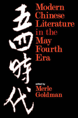 Modern Chinese Literature in the May Fourth Era by Merle Goldman