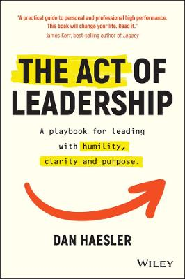 The Act of Leadership: A Playbook for Leading with Humility, Clarity and Purpose book
