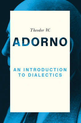 Introduction to Dialectics by Theodor W. Adorno