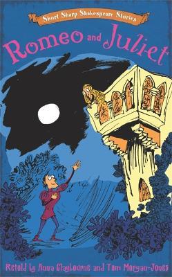 Short, Sharp Shakespeare Stories: Romeo and Juliet by Tom Morgan-Jones