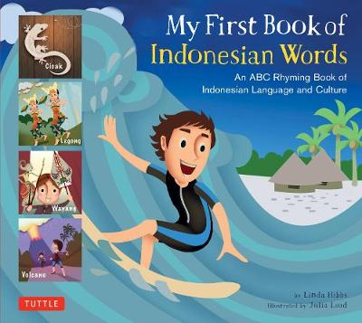 My First Book of Indonesian Words: An ABC Rhyming Book of Indonesian Language and Culture by Linda Hibbs