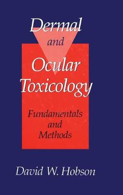 Dermal and Ocular Toxicology by Hobson