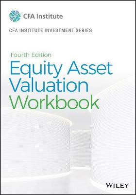 Equity Asset Valuation Workbook by Jerald E. Pinto