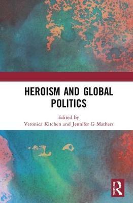 Heroism and Global Politics book