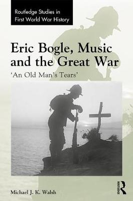 Eric Bogle, Music and the Great War by Michael J. Walsh