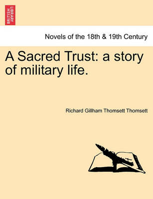 A Sacred Trust: A Story of Military Life. by Richard Gillham Thomsett Thomsett