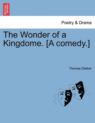 Wonder of a Kingdome. [A Comedy.] by Thomas Dekker