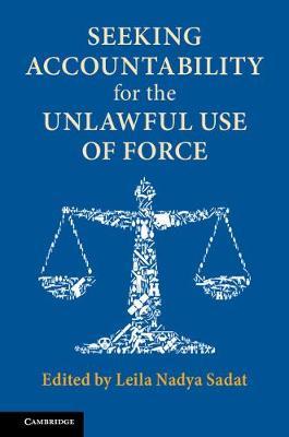 Seeking Accountability for the Unlawful Use of Force by Leila Nadya Sadat