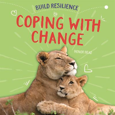 Build Resilience: Coping with Change by Honor Head