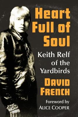 Heart Full of Soul: Keith Relf of the Yardbirds by David French