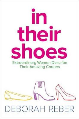 In Their Shoes: Extraordinary Women Describe Their Amazing Careers by Deborah Reber