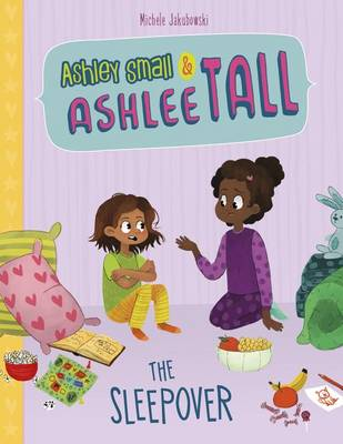 The Ashley Small & Ashlee Tall: Sleepover by Michele Jakubowski