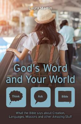 God's Word and Your World: What the Bible says about Creation, Languages, Missions and other amazing stuff! by Laura Martin