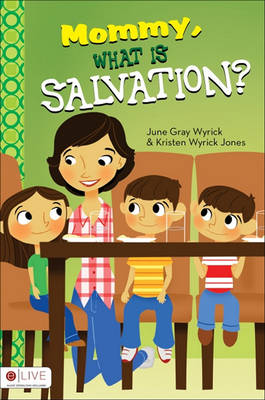 Mommy, What Is Salvation? by June Gray Wyrick