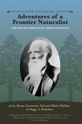 Adventures of a Frontier Naturalist: The Life and Times of Dr. Gideon Lincecum, 25th Anniversary Edition by Jerry Bryan Lincecum