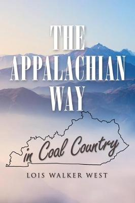 The Appalachian Way in Coal Country by Lois Walker West