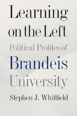Learning on the Left - Political Profiles of Brandeis University by Stephen J. Whitfield