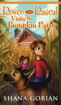 Rosco the Rascal Visits the Pumpkin Patch by Shana Gorian