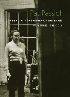 Pat Passlof: The Brush Is the Finger of the Brain by Pat Passlof